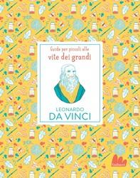 Guide per piccoli alle vite dei grandi. Leonardo da Vinci - Librerie.coop