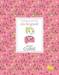 Guide per piccoli alle vite dei grandi. Marie Curie - Librerie.coop