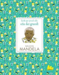 Guide per piccoli alle vite dei grandi. Nelson Mandela - Librerie.coop