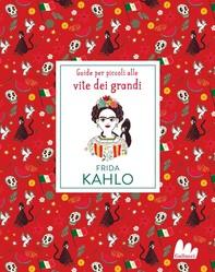 Frida Kahlo. Guide per piccoli alle vite dei grandi - Librerie.coop