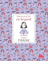 Anna Frank. Guide per piccoli alle vite dei grandi - Librerie.coop