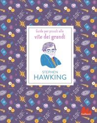 Stephen Hawking. Guide per piccoli alle vite dei grandi - Librerie.coop