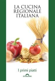 La cucina regionale italiana. I primi piatti - copertina