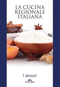 La cucina regionale italiana. I dessert - Librerie.coop