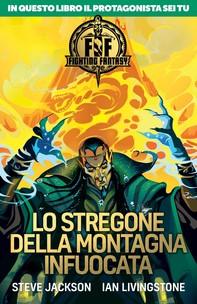 Fighting Fantasy - Lo stregone della montagna infuocata - Librerie.coop