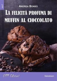 La felicità profuma di muffin al cioccolato - Librerie.coop