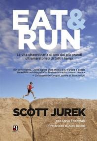 Eat & Run. La vita straordinaria di uno dei più grandi ultramaratoneti di tutti i tempi - Librerie.coop