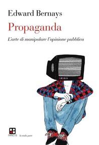 Propaganda. L'arte di manipolare l'opinione pubblica - Librerie.coop