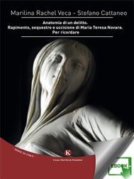 Anatomia di un delitto. Rapimento, sequestro e uccisione di Maria Teresa Novara. Per ricordare - copertina