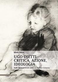 Ugo Ojetti critica, azione, ideologia - Librerie.coop