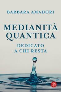 Medianità quantica. La nostra storia scritta nell'infinito - Librerie.coop