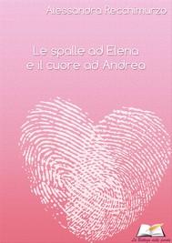 Le spalle ad Elena e il cuore ad Andrea - copertina