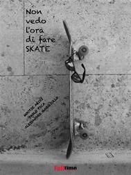Non vedo l'ora di fare skate - copertina