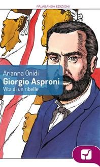 Giorgio Asproni: vita di un ribelle - Librerie.coop