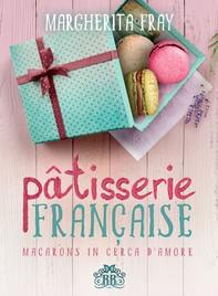 Pâtisserie Française. Macarons in cerca d'amore - Librerie.coop