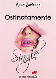 Ostinatamente single (Un cuore per capello) - Librerie.coop