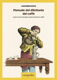 Manuale del dilettante del caffè - Librerie.coop