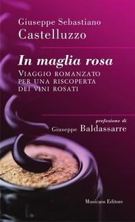 In maglia rosa. Viaggio romanzato per una riscoperta dei vini rosati - Librerie.coop