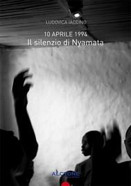 10 aprile 1994. Il silenzio di Nyamata - copertina