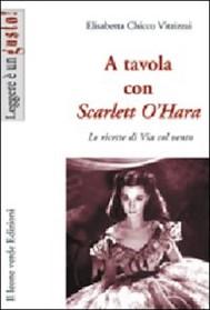 A tavola con Scarlett O'Hara. Le ricette di Via col vento - copertina
