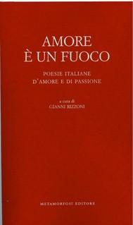 AMORE E' UN FUOCO. POESIE ITALIANE D'AMORE E DI PASSIONE - copertina