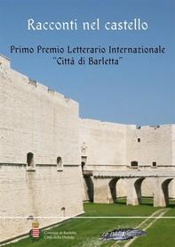 Racconti nel castello. Primo Premio letterario internazionale «Città di Barletta» - Librerie.coop