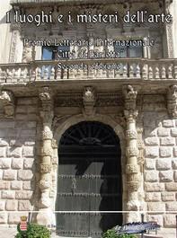 I luoghi e i misteri dell'arte. Secondo premio letterario internazionale «Città di Barletta» - Librerie.coop