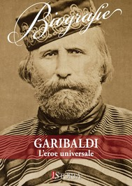 Giuseppe Garibaldi. L'eroe universale - copertina