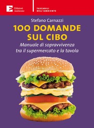 Cento domande sul cibo. Manuale di sopravvivenza tra il supermercato e la tavola - copertina