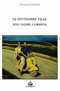 19 settembre 1949, mio padre correva - Librerie.coop