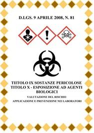 D.Lgs. 9 Aprile 2008, N. 81 Tiitolo Ix Sostanze Pericolose Titolo X - Esposizione Ad Agenti Biologici Valutazione Del Rischio. Applicazione E Prevenzione Nei Laboratori - copertina
