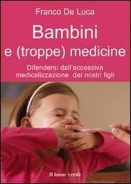 Bambini e (troppe) medicine. Difendersi dall'eccessiva medicalizzazione dei nostri figli - copertina