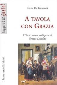 A tavola con Grazia. Cibo e cucina nell'opera di Grazia Deledda - copertina