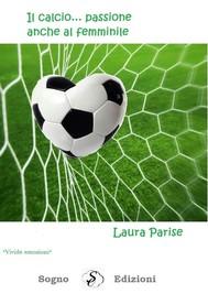 Il calcio ... passione anche al femminile - copertina
