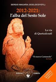 2012-2021: l'alba del Sesto Sole. La via di Quetzalcoatl - copertina