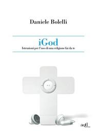 iGod. Istruzione per l'uso di una religione fai da te. - copertina