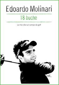 18 buche. La mia vita sul campo da golf - copertina