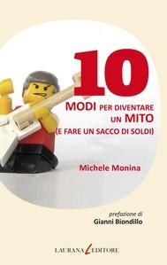 10 modi per diventare un mito (e fare un sacco di soldi) - copertina