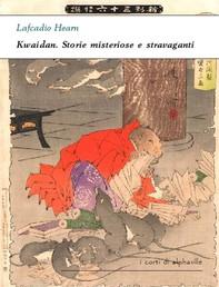 Kwaidan. Storie misteriose e stravaganti - Librerie.coop