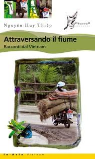 Attraversando il fiume. Racconti dal Vietnam - copertina