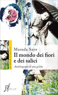 Il mondo dei fiori e dei salici. Autobiografia di una geisha - Librerie.coop
