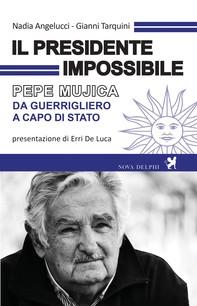 Il presidente impossibile. Pepe Mujica, da guerrigliero a capo di stato - Librerie.coop