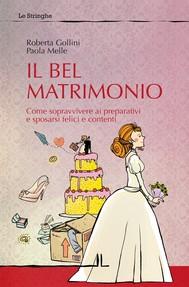 Il bel matrimonio. Come sopravvivere ai preparativi e sposarsi felici e contenti - copertina