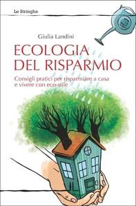 Ecologia del risparmio. Consigli pratici per risparmiare a casa e vivere con eco-stile. - Librerie.coop