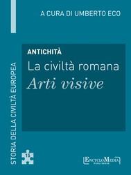 Antichità - La civiltà romana - Arti visive - copertina