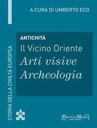 Antichità - Il Vicino Oriente - Arti visive / Archeologia - copertina