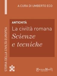 Antichità - La civiltà romana - Scienze e tecniche - copertina
