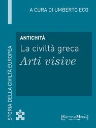Antichità - La civiltà greca - Arti visive - copertina