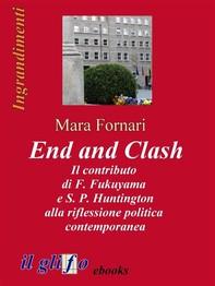 End and Clash - Il contributo di F. Fukuyama e S. P. Huntington alla riflessione politica contemporanea - Librerie.coop