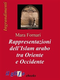 Rappresentazioni dell'Islam arabo tra Oriente e Occidente - Librerie.coop